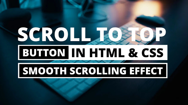 Scroll To Top or Back To Top Button using HTML & CSS